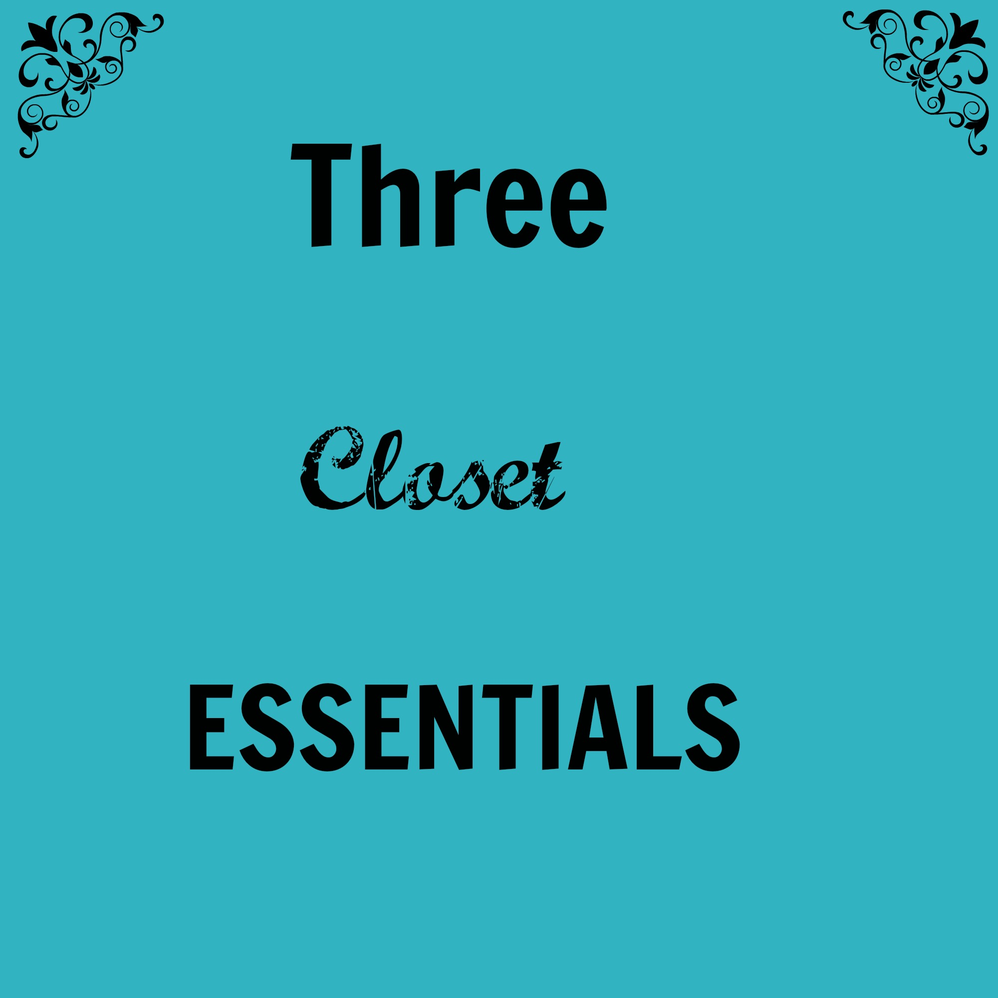 Closet essentials - Three Closet Essentials