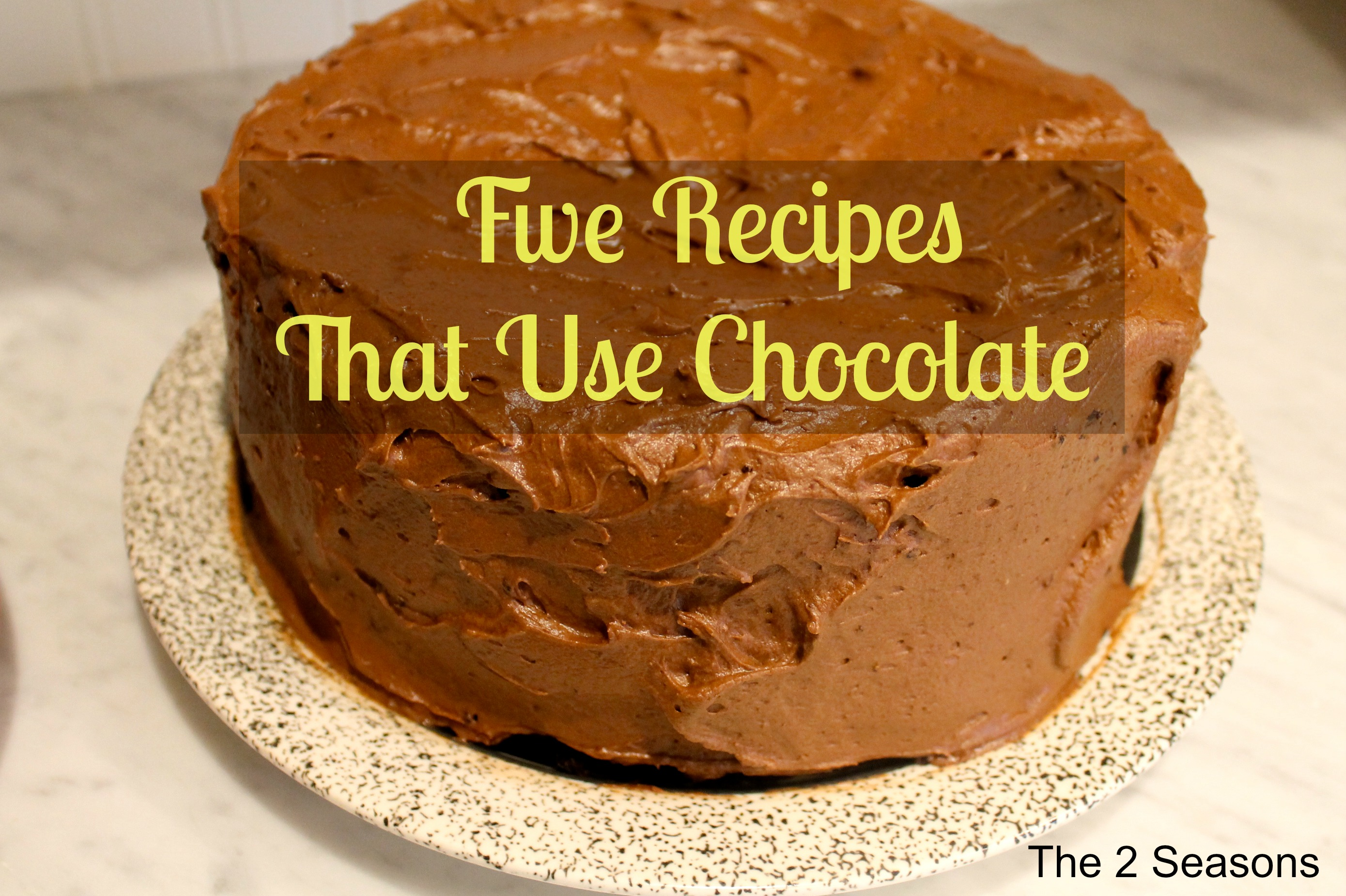 Chocolate Recipes2 - Five Recipes That Use Chocolate