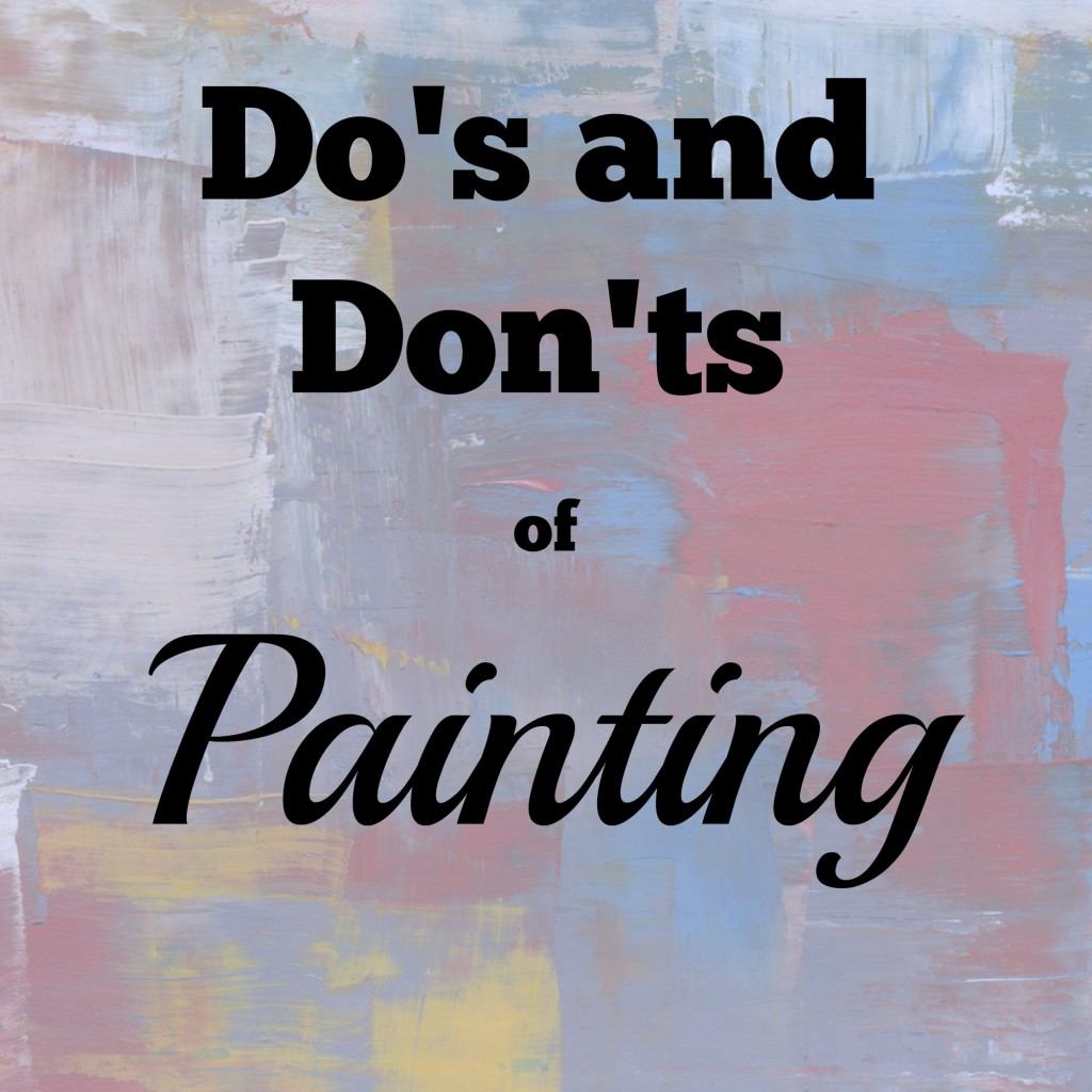 Dos Donts of Painting 1024x1024 - Do's and Don'ts of Painting