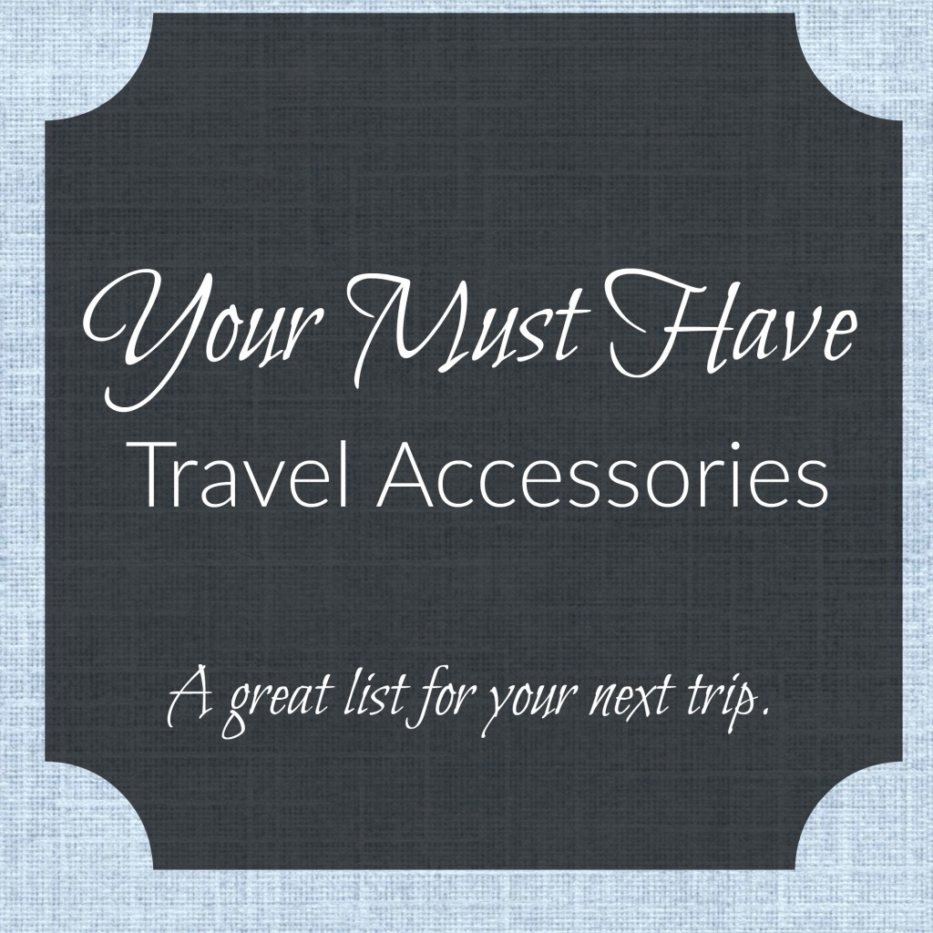 A must have list for your next trip. 1024x1024 - Must-have Travel Accessories