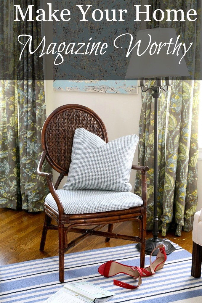 How to make your home magazine worthy.