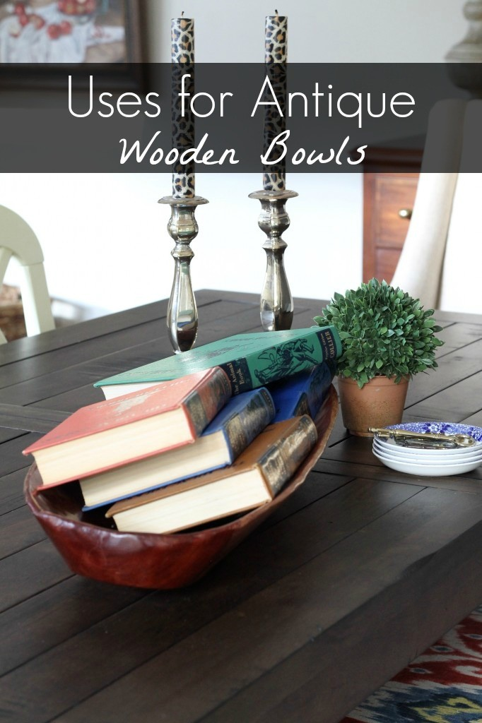 Uses for antique wooden bowls