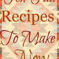 Ten Fall Recipes To Make Now 120x120 - Favorite Fall Recipes
