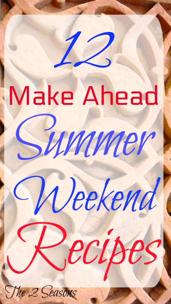 12 Make Ahead Summer Weekend Recipes - The 2 Seasons