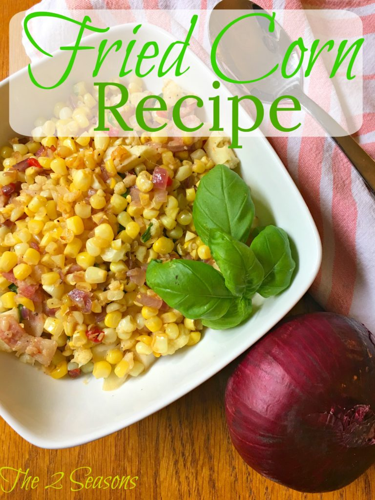 Fried Corn Recipe- The 2 Seasons
