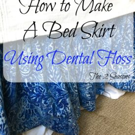 DIY Bed Skirt Using Dental Floss - The 2 Seasons