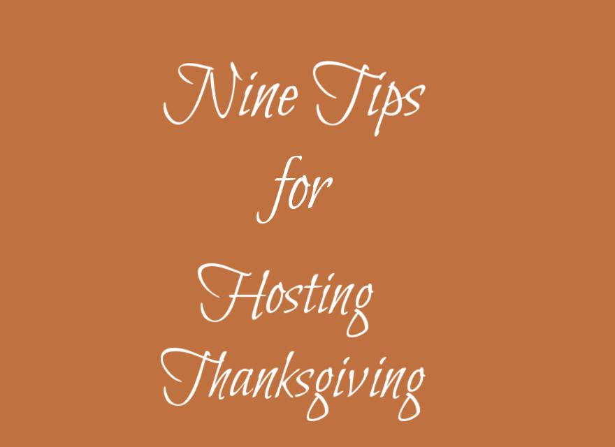 Nine tips for hosting thanksgiving - Nine Tips for Hosting Thanksgiving