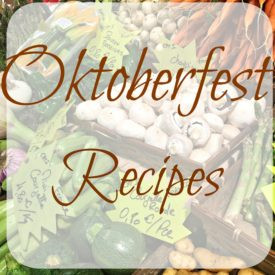 Oktoberfest recipes 275x275 - Your Oktoberfest Menu