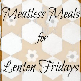 Meatless Meals for Lenten Fridays 275x275 - Meatless Meals for Lenten Fridays